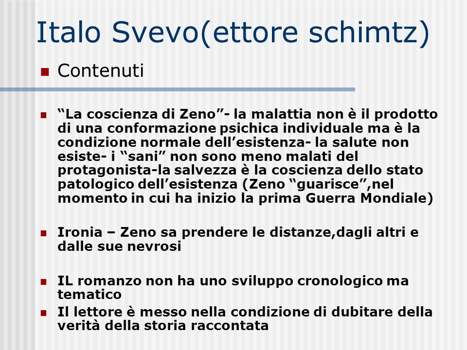 Italo Svevo(ettore schimtz) Contenuti La coscienza di Zeno- la malattia non è il prodotto di una conformazione psichica individuale ma è la condizione