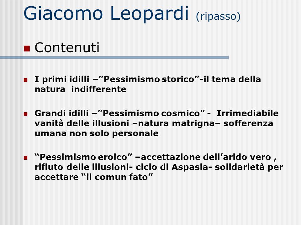 Giacomo Leopardi (ripasso) Contenuti I primi idilli –Pessimismo storico-il tema della natura indifferente Grandi idilli –Pessimismo cosmico - Irrimedi