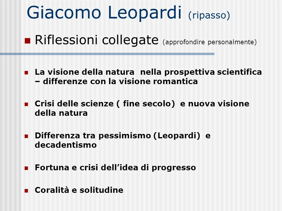 Giacomo Leopardi (ripasso) Riflessioni collegate (approfondire personalmente) La visione della natura nella prospettiva scientifica – differenze con l