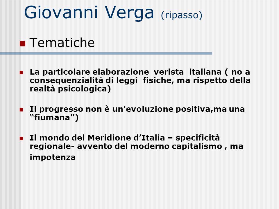 Giovanni Verga (ripasso) Tematiche La particolare elaborazione verista italiana ( no a consequenzialità di leggi fisiche, ma rispetto della realtà psi