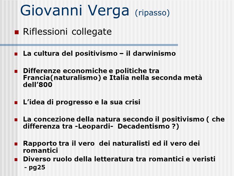 Giovanni Verga (ripasso) Riflessioni collegate La cultura del positivismo – il darwinismo Differenze economiche e politiche tra Francia(naturalismo) e
