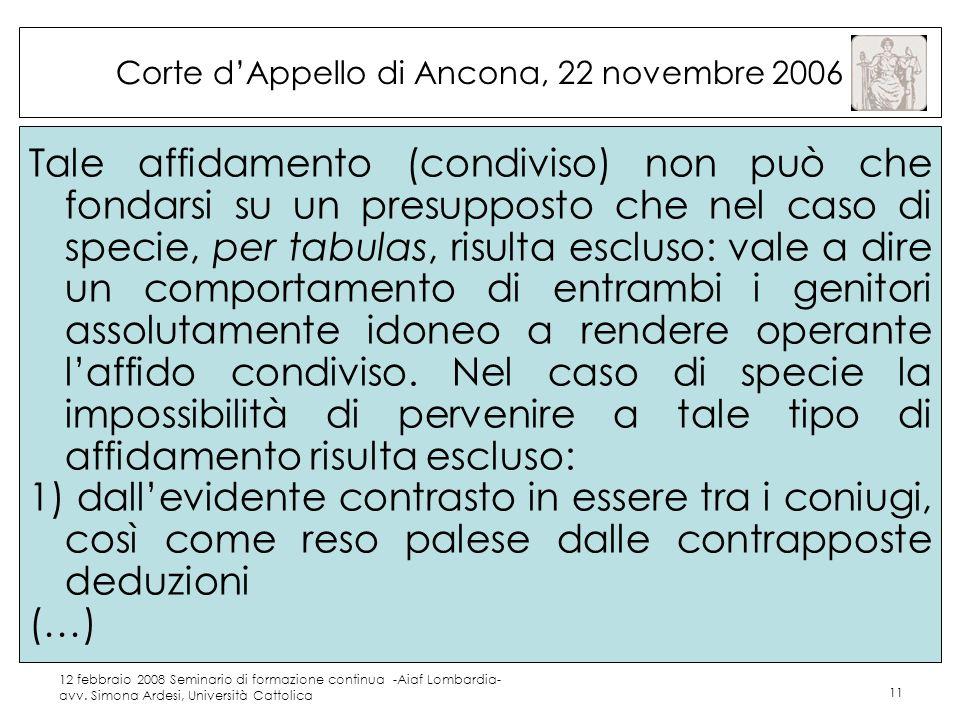 12 febbraio 2008 Seminario di formazione continua -Aiaf Lombardia- avv. Simona Ardesi, Università Cattolica 11 Corte dAppello di Ancona, 22 novembre 2