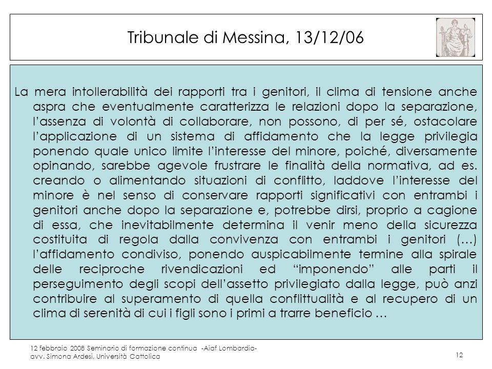 12 febbraio 2008 Seminario di formazione continua -Aiaf Lombardia- avv. Simona Ardesi, Università Cattolica 12 Tribunale di Messina, 13/12/06 La mera