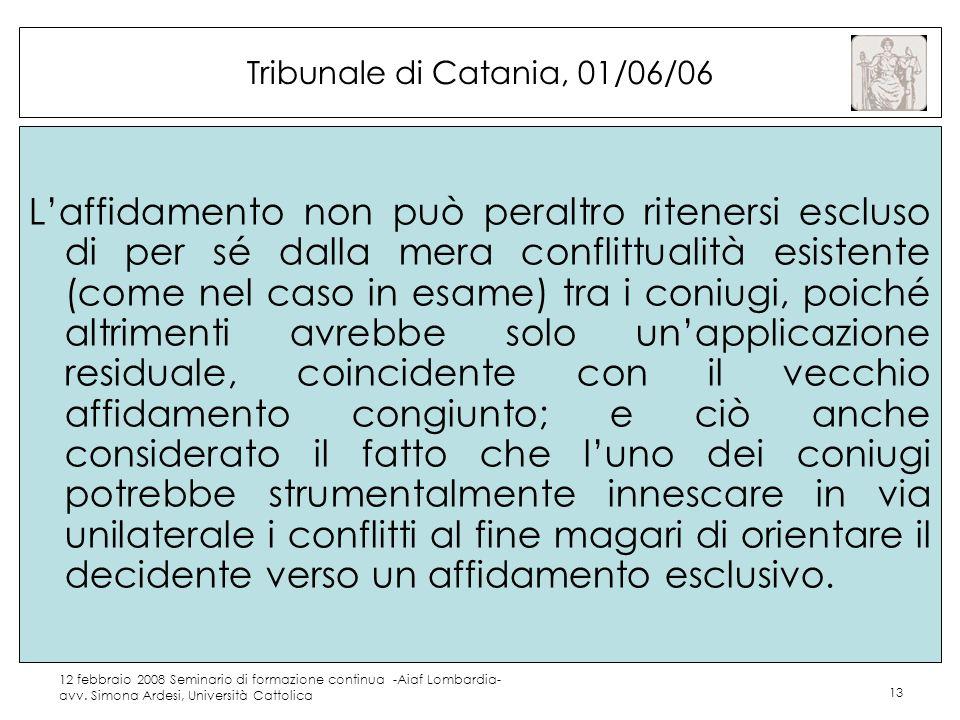 12 febbraio 2008 Seminario di formazione continua -Aiaf Lombardia- avv. Simona Ardesi, Università Cattolica 13 Tribunale di Catania, 01/06/06 Laffidam