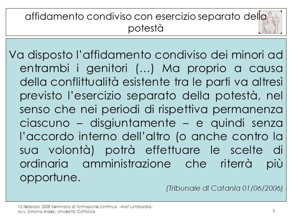 12 febbraio 2008 Seminario di formazione continua -Aiaf Lombardia- avv. Simona Ardesi, Università Cattolica 3 affidamento condiviso con esercizio sepa