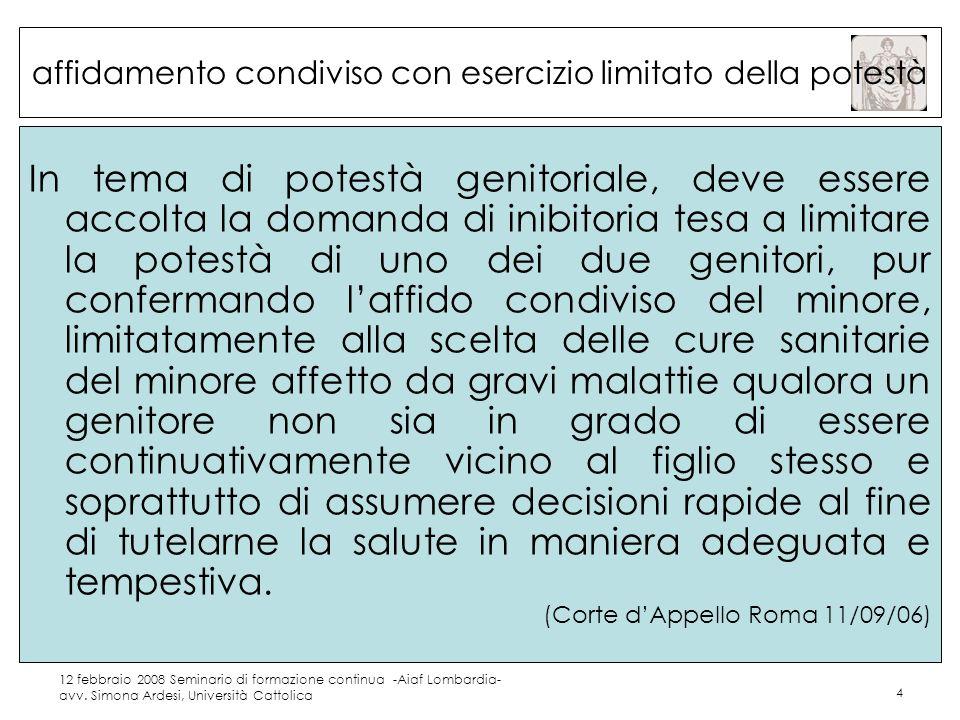 12 febbraio 2008 Seminario di formazione continua -Aiaf Lombardia- avv. Simona Ardesi, Università Cattolica 4 affidamento condiviso con esercizio limi