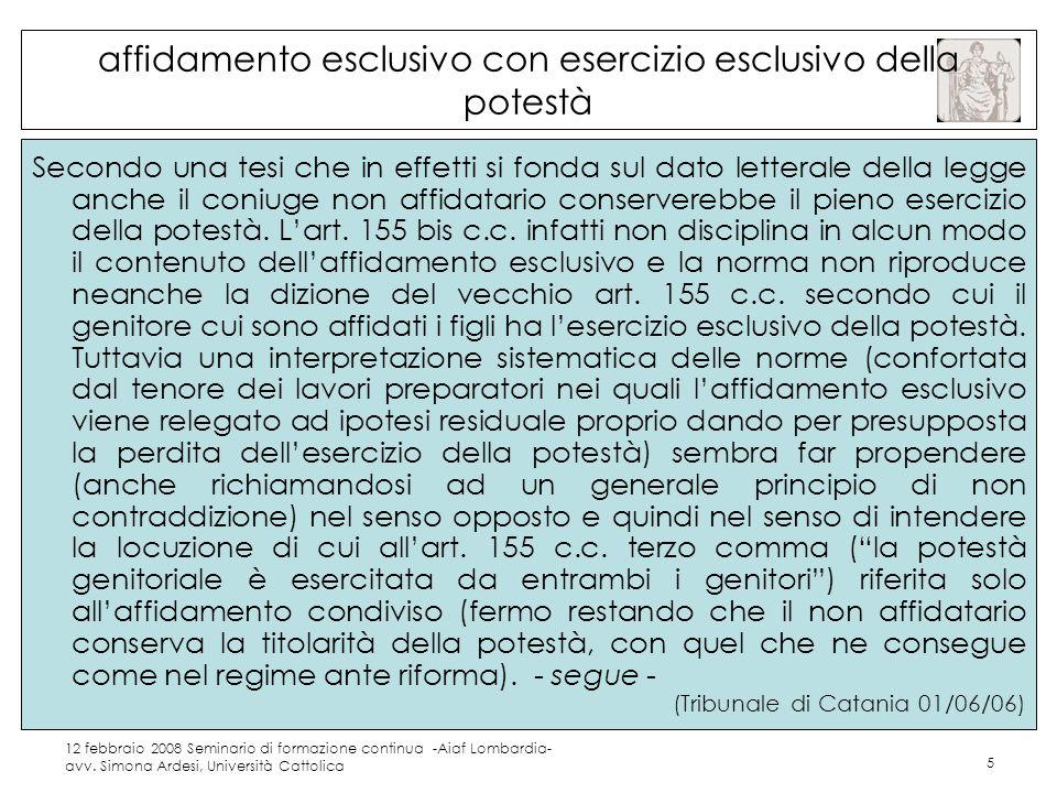 12 febbraio 2008 Seminario di formazione continua -Aiaf Lombardia- avv. Simona Ardesi, Università Cattolica 5 affidamento esclusivo con esercizio escl