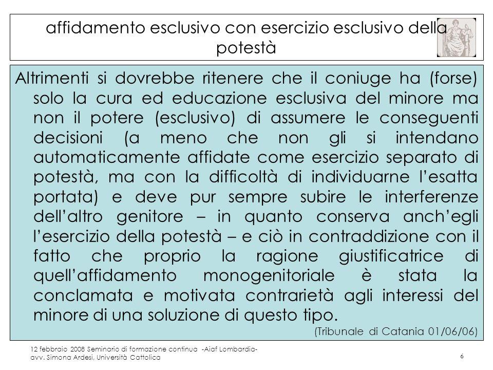 12 febbraio 2008 Seminario di formazione continua -Aiaf Lombardia- avv. Simona Ardesi, Università Cattolica 6 affidamento esclusivo con esercizio escl
