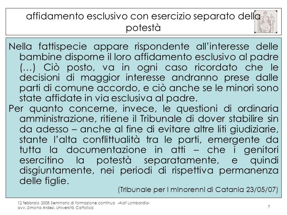 12 febbraio 2008 Seminario di formazione continua -Aiaf Lombardia- avv. Simona Ardesi, Università Cattolica 7 affidamento esclusivo con esercizio sepa