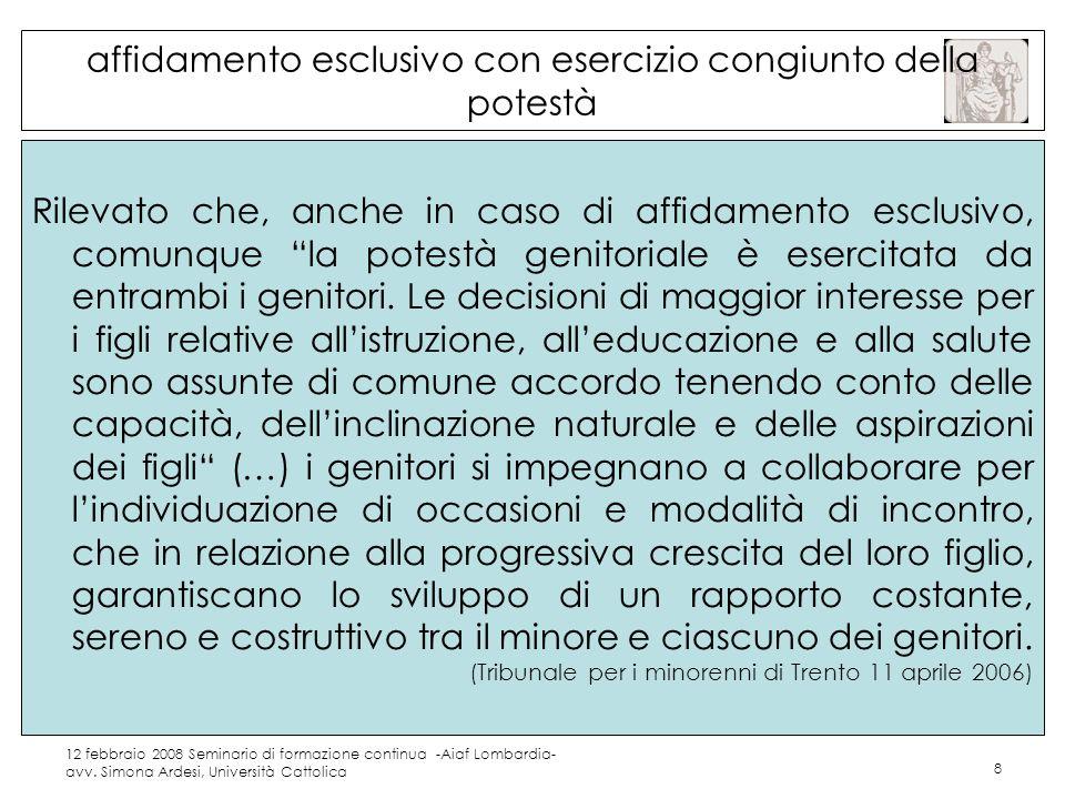 12 febbraio 2008 Seminario di formazione continua -Aiaf Lombardia- avv. Simona Ardesi, Università Cattolica 8 affidamento esclusivo con esercizio cong