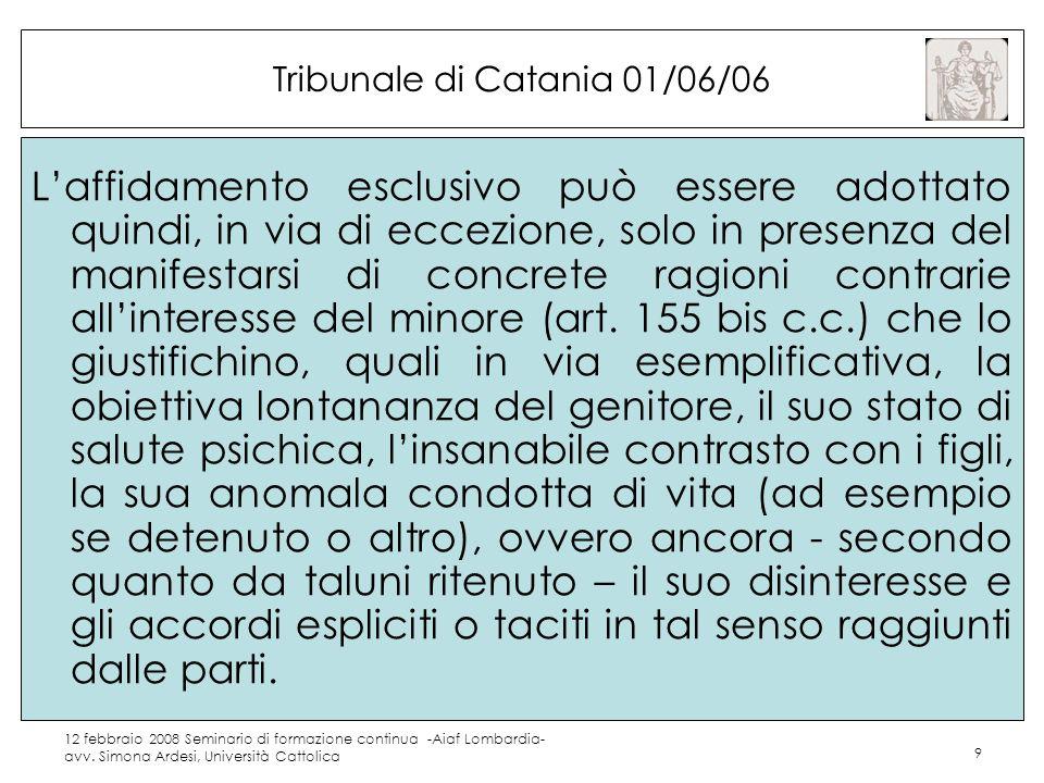 12 febbraio 2008 Seminario di formazione continua -Aiaf Lombardia- avv. Simona Ardesi, Università Cattolica 9 Tribunale di Catania 01/06/06 Laffidamen