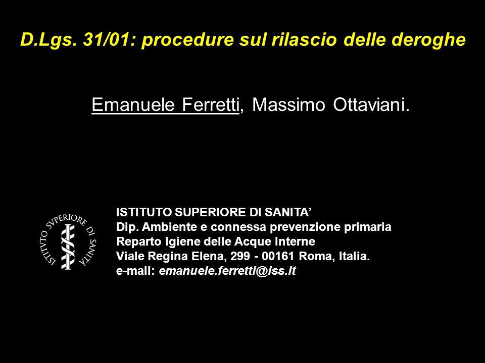 D.Lgs. 31/01: procedure sul rilascio delle deroghe Emanuele Ferretti, Massimo Ottaviani. ISTITUTO SUPERIORE DI SANITA Dip. Ambiente e connessa prevenz