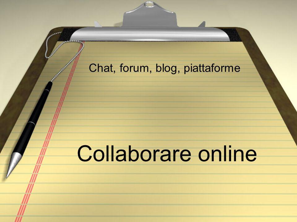 Collaborare online Chat, forum, blog, piattaforme