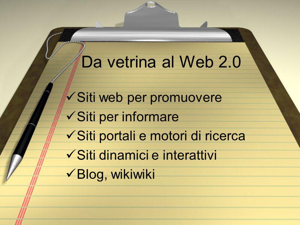 Da vetrina al Web 2.0 Siti web per promuovere Siti per informare Siti portali e motori di ricerca Siti dinamici e interattivi Blog, wikiwiki