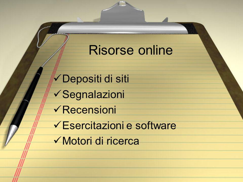 Risorse online Depositi di siti Segnalazioni Recensioni Esercitazioni e software Motori di ricerca