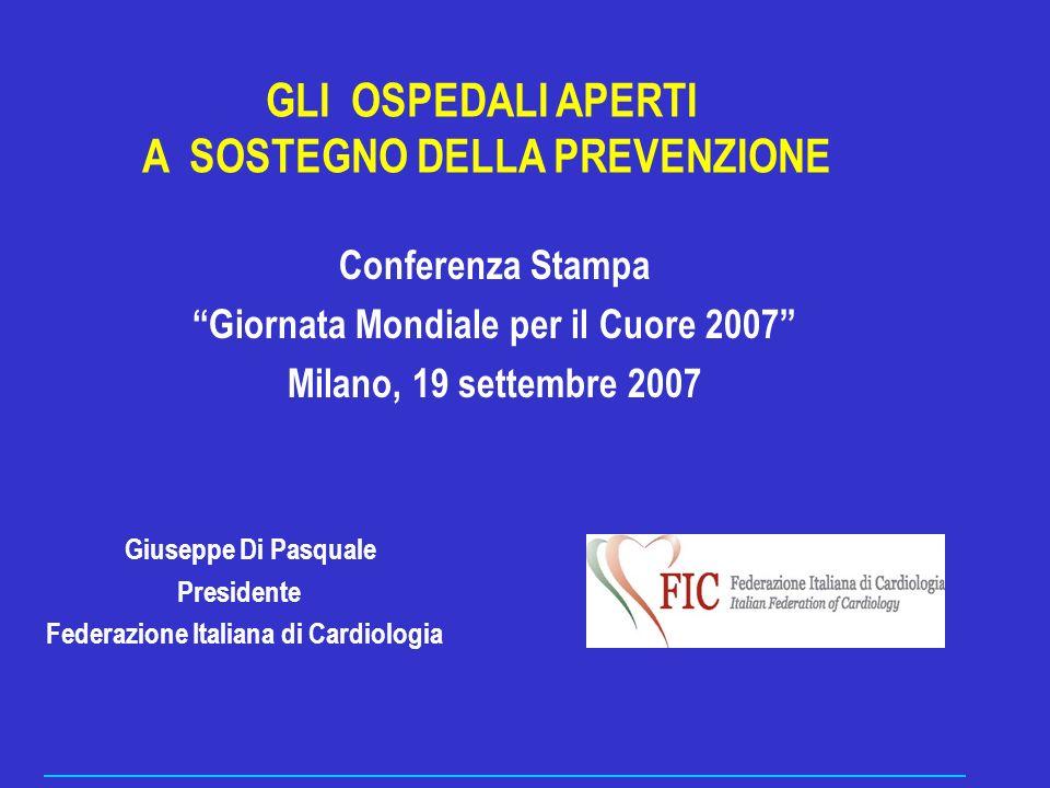 GLI OSPEDALI APERTI A SOSTEGNO DELLA PREVENZIONE Conferenza Stampa Giornata Mondiale per il Cuore 2007 Milano, 19 settembre 2007 Giuseppe Di Pasquale