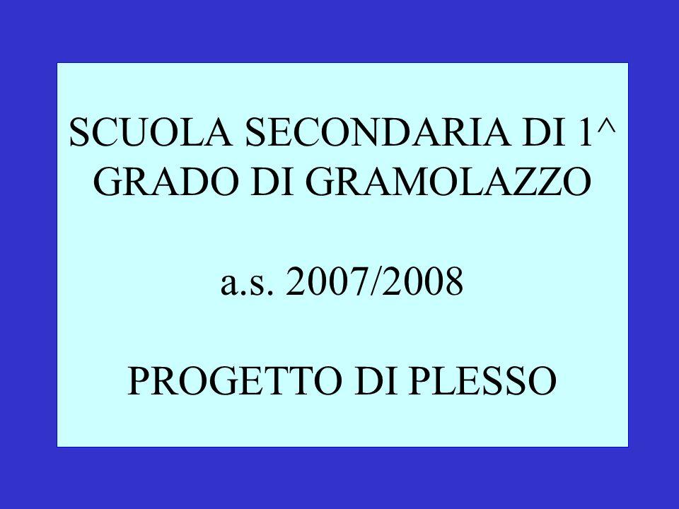 SCUOLA SECONDARIA DI 1^ GRADO DI GRAMOLAZZO a.s. 2007/2008 PROGETTO DI PLESSO