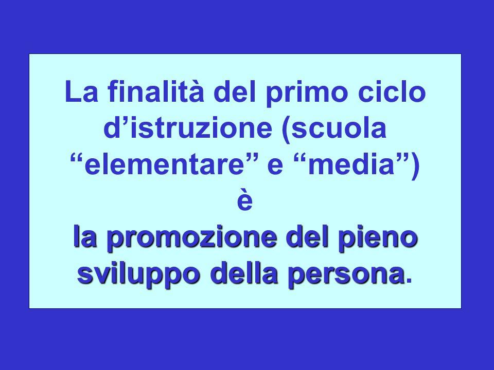 la promozione del pieno sviluppo della persona La finalità del primo ciclo distruzione (scuola elementare e media) è la promozione del pieno sviluppo