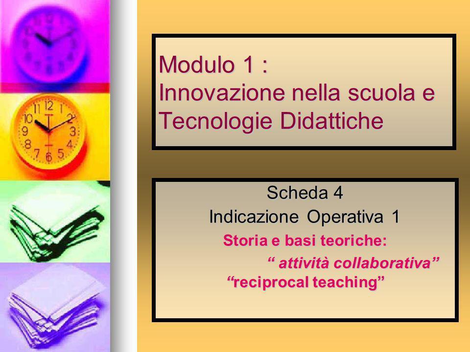 Modulo 1 : Innovazione nella scuola e Tecnologie Didattiche Scheda 4 Indicazione Operativa 1 Storia e basi teoriche: attività collaborativareciprocal