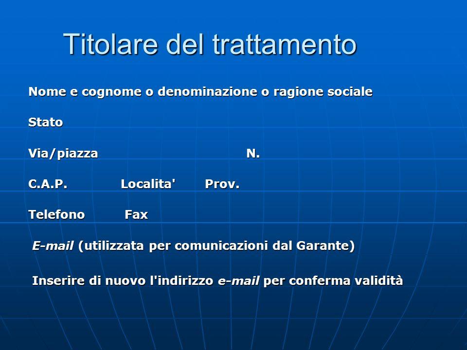 Titolare del trattamento Titolare del trattamento Nome e cognome o denominazione o ragione sociale Stato Via/piazza N.