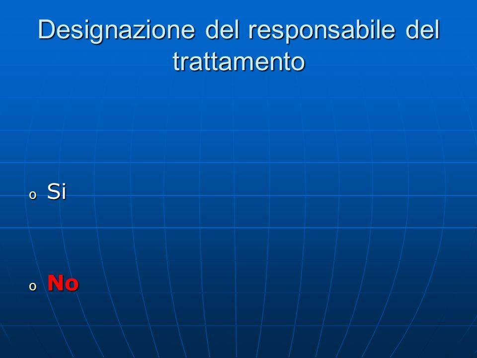 Designazione del responsabile del trattamento o Si o No
