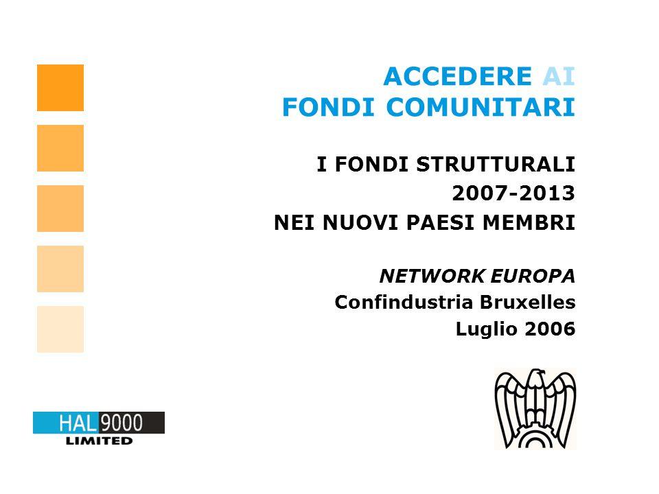 ACCEDERE AI FONDI COMUNITARI I FONDI STRUTTURALI 2007-2013 NEI NUOVI PAESI MEMBRI NETWORK EUROPA Confindustria Bruxelles Luglio 2006