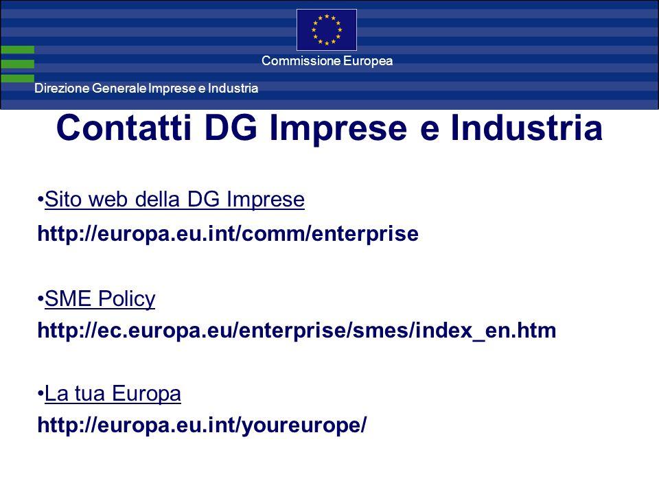 Direzione Generale Imprese Direzione Generale Imprese e Industria Commissione Europea Contatti DG Imprese e Industria Sito web della DG Imprese http://europa.eu.int/comm/enterprise SME Policy http://ec.europa.eu/enterprise/smes/index_en.htm La tua Europa http://europa.eu.int/youreurope/