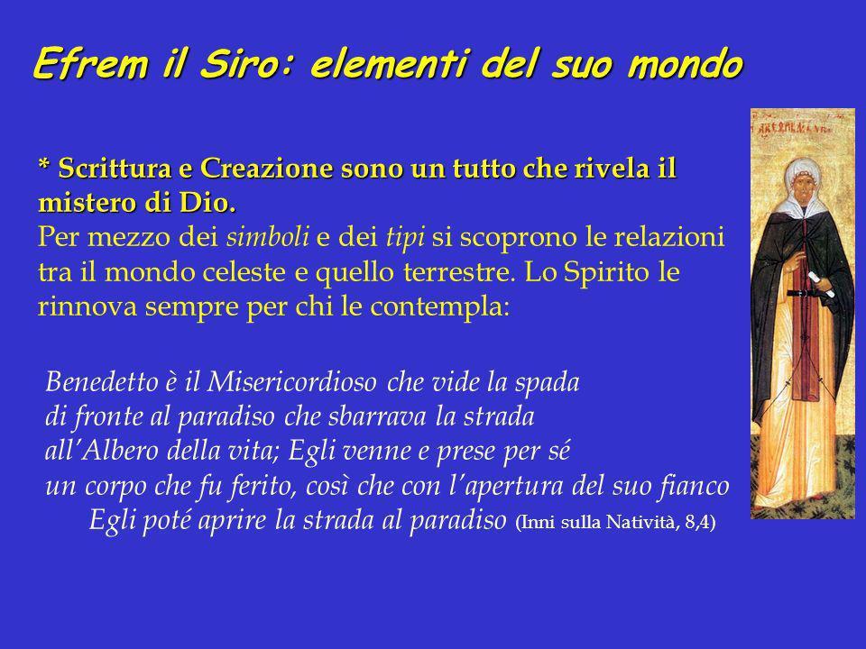 Efrem il Siro: elementi del suo mondo * Scrittura e Creazione sono un tutto che rivela il mistero di Dio. Per mezzo dei simboli e dei tipi si scoprono