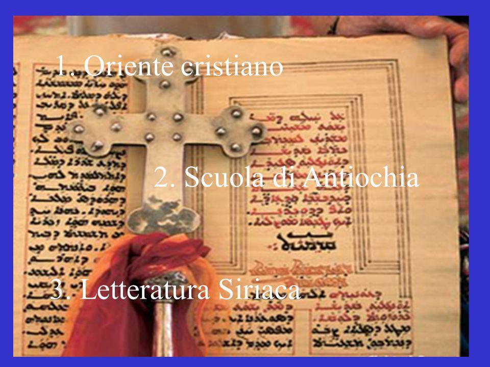 1. Oriente cristiano 2. Scuola di Antiochia 3. Letteratura Siriaca