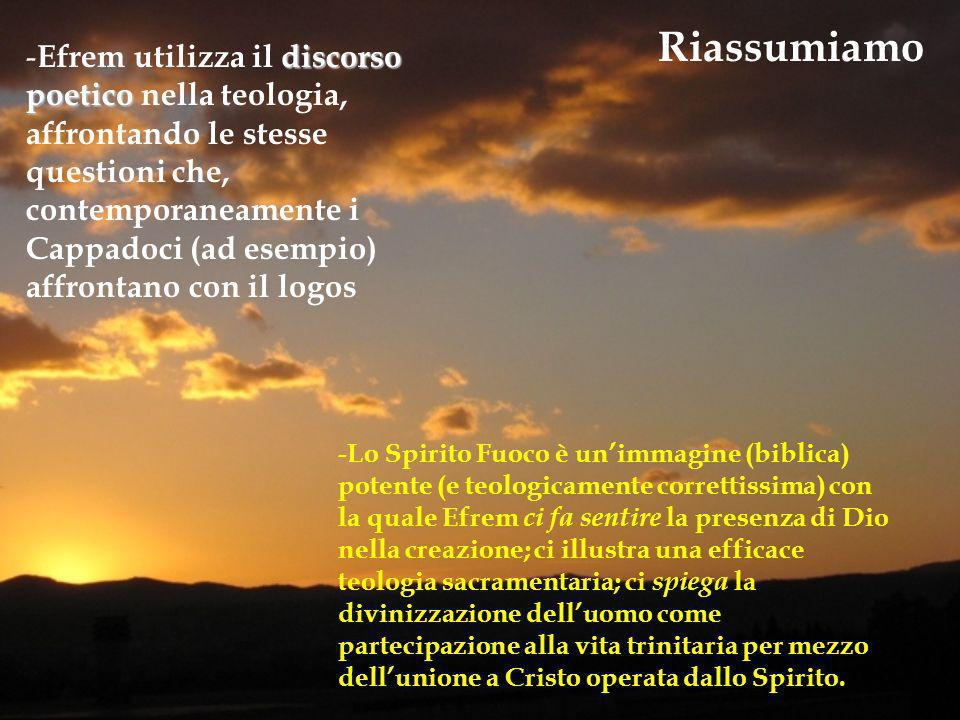 Riassumiamo discorso poetico - Efrem utilizza il discorso poetico nella teologia, affrontando le stesse questioni che, contemporaneamente i Cappadoci