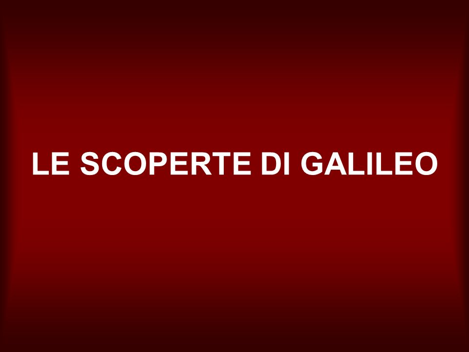 LE SCOPERTE DI GALILEO