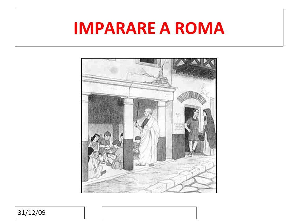 31/12/09 INTRODUZIONE A roma, praticamente tutti uomini liberi e i schiavi sappiano leggere e scrivere perché la societa romana lascia una granda importenza alla formazione dei bambini.