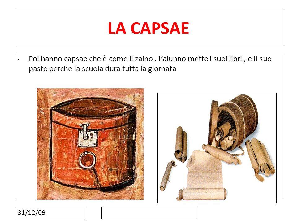 31/12/09 LA CAPSAE Poi hanno capsae che è come il zaino. Lalunno mette i suoi libri, e il suo pasto perche la scuola dura tutta la giornata