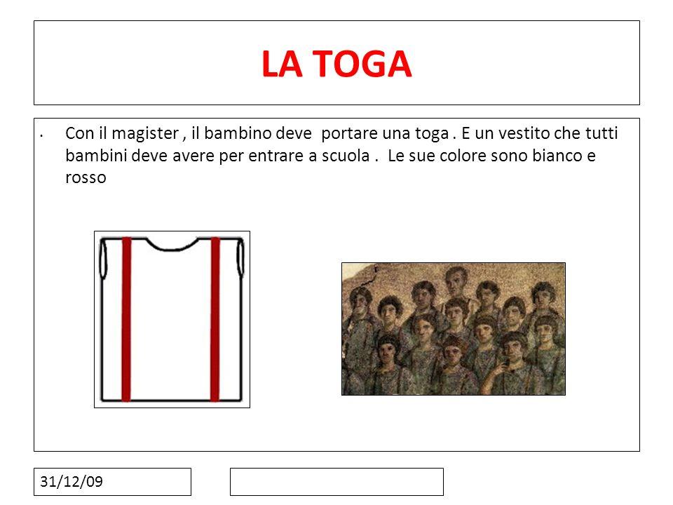 31/12/09 LA TOGA Con il magister, il bambino deve portare una toga. E un vestito che tutti bambini deve avere per entrare a scuola. Le sue colore sono