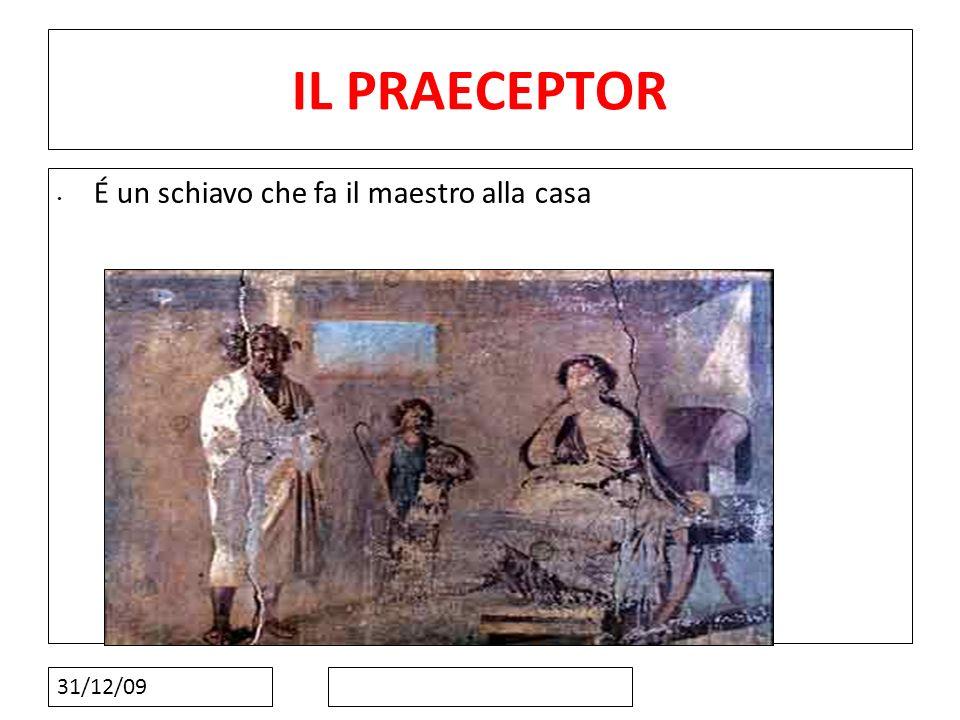 31/12/09 IL PRAECEPTOR É un schiavo che fa il maestro alla casa