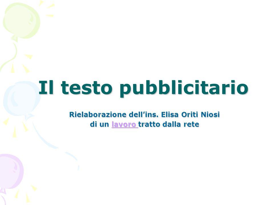 Il testo pubblicitario Rielaborazione dellins. Elisa Oriti Niosi di un lavoro tratto dalla rete lavoro