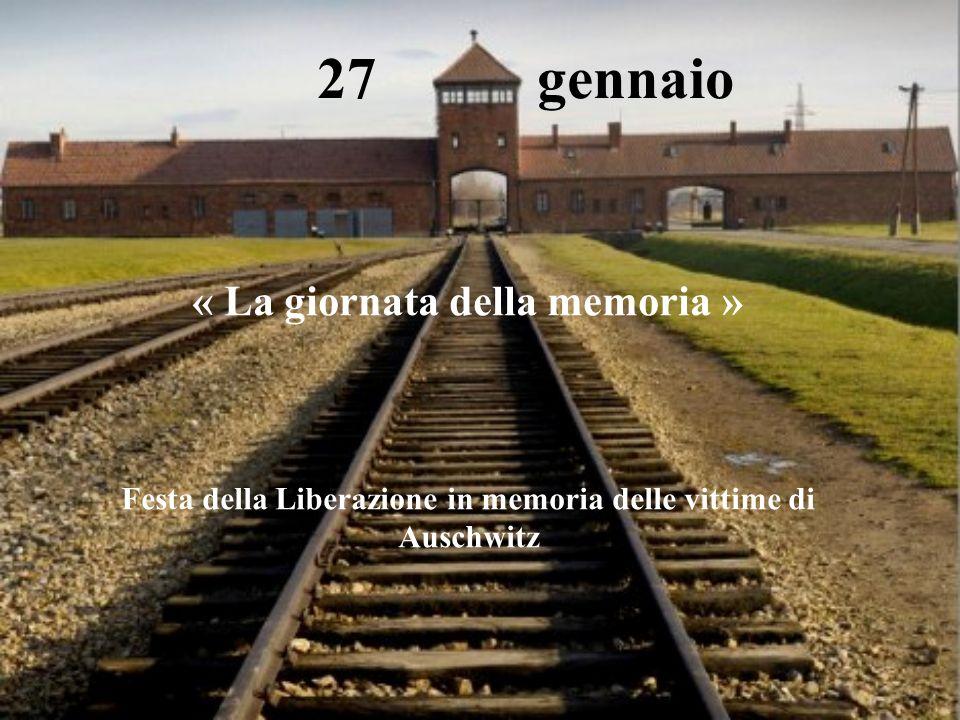 27 gennaio « La giornata della memoria » Festa della Liberazione in memoria delle vittime di Auschwitz