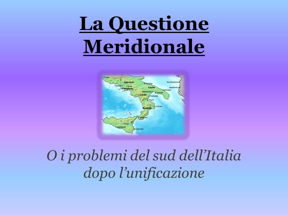 La Questione Meridionale O i problemi del sud dellItalia dopo lunificazione