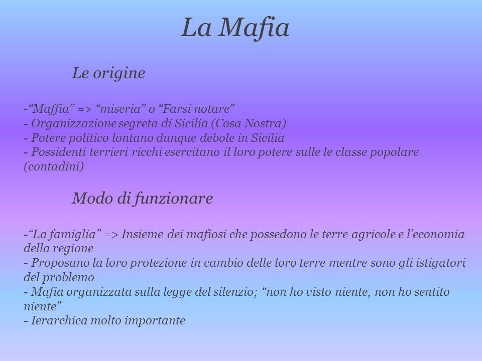 La Mafia Le origine -Maffia => miseria o Farsi notare - Organizzazione segreta di Sicilia (Cosa Nostra) - Potere politico lontano dunque debole in Sic