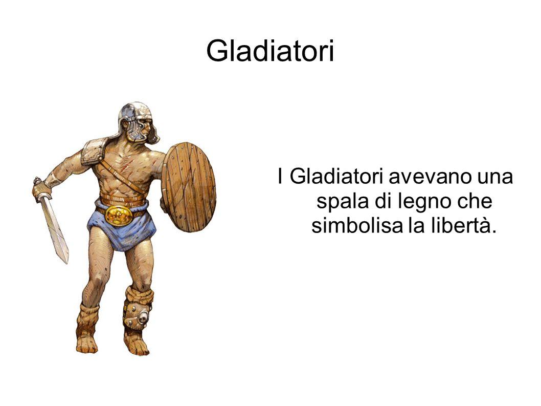 I Gladiatori avevano una spala di legno che simbolisa la libertà.
