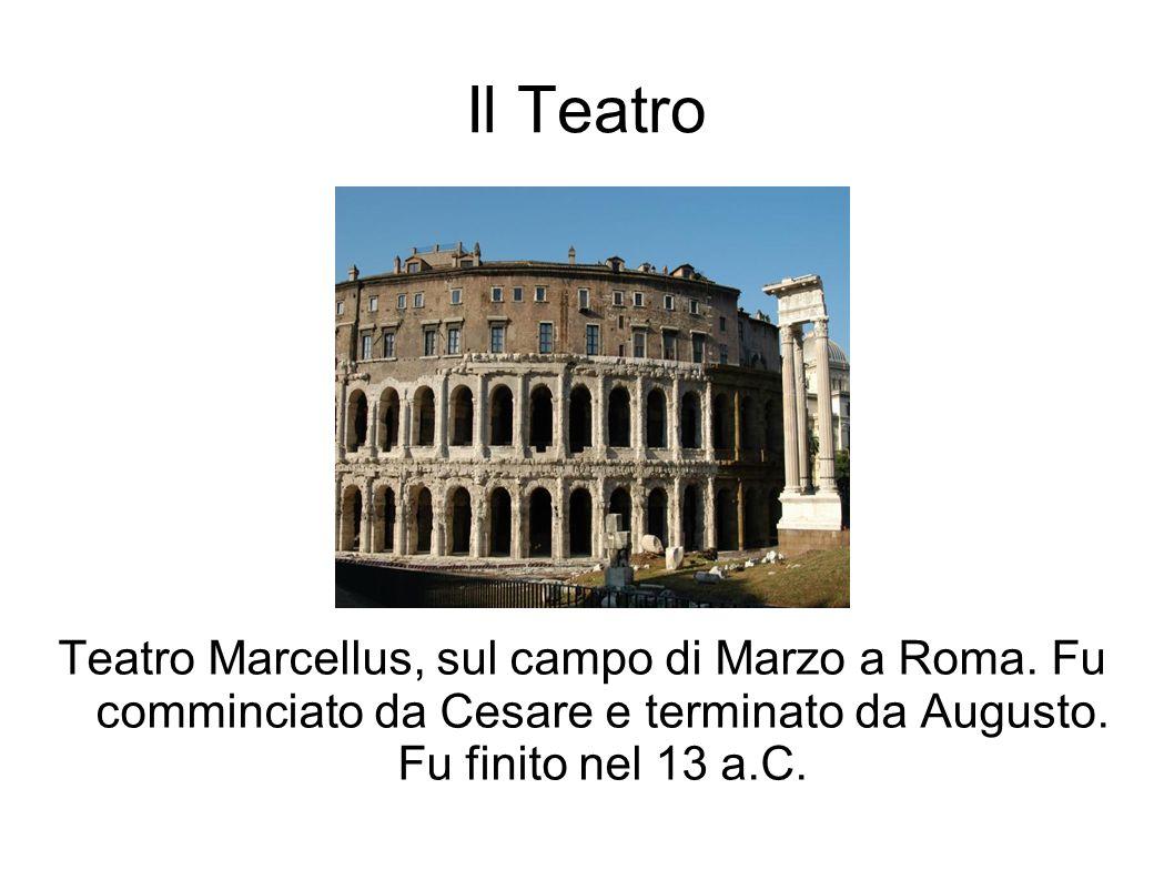 Il Teatro Teatro Marcellus, sul campo di Marzo a Roma. Fu comminciato da Cesare e terminato da Augusto. Fu finito nel 13 a.C.