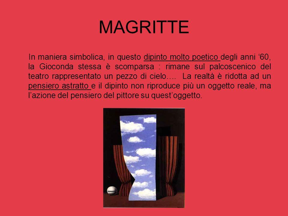MAGRITTE In maniera simbolica, in questo dipinto molto poetico degli anni 60, la Gioconda stessa è scomparsa : rimane sul palcoscenico del teatro rapp