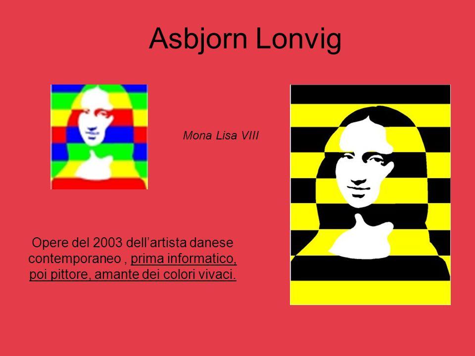 Asbjorn Lonvig Opere del 2003 dellartista danese contemporaneo, prima informatico, poi pittore, amante dei colori vivaci. Mona Lisa VIII