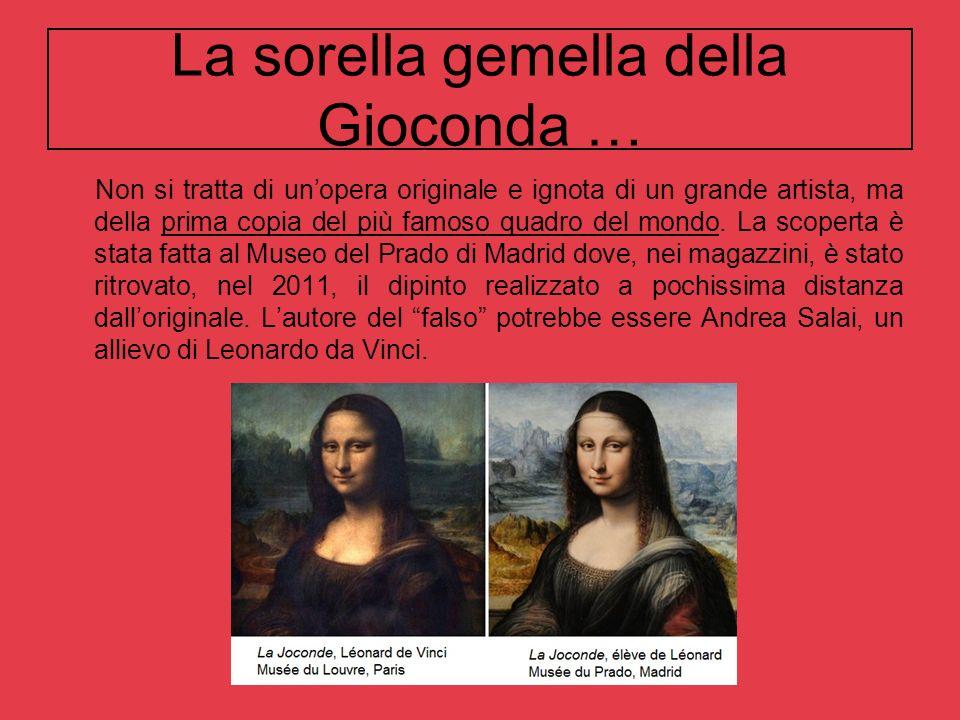 La sorella gemella della Gioconda … Non si tratta di unopera originale e ignota di un grande artista, ma della prima copia del più famoso quadro del m