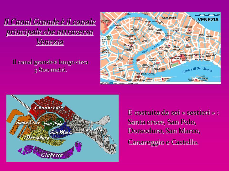 Il Canal Grande è il canale principale che attraversa Venezia Il canal grande è lungo circa 3 800 metri. E costuita da sei « sestieri » : Santa croce,