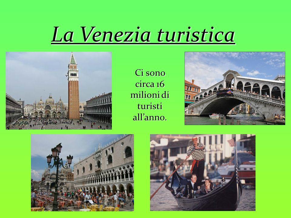 La Venezia turistica Ci sono circa 16 milioni di turisti allanno.
