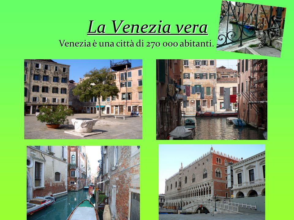 La Venezia vera Venezia è una città di 270 000 abitanti.