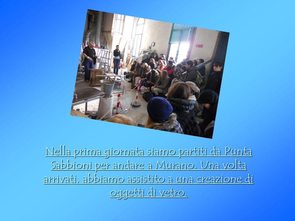 Nella prima giornata siamo partiti da Punta Sabbioni per andare a Murano. Una volta arrivati, abbiamo assistito a una creazione di oggetti di vetro.