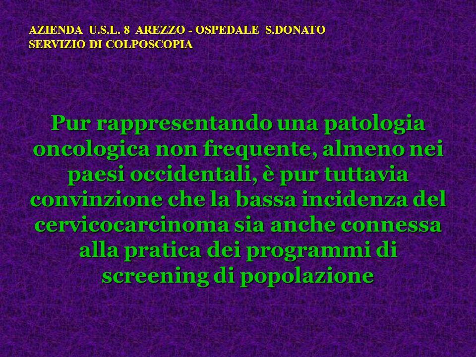 Pur rappresentando una patologia oncologica non frequente, almeno nei paesi occidentali, è pur tuttavia convinzione che la bassa incidenza del cervico