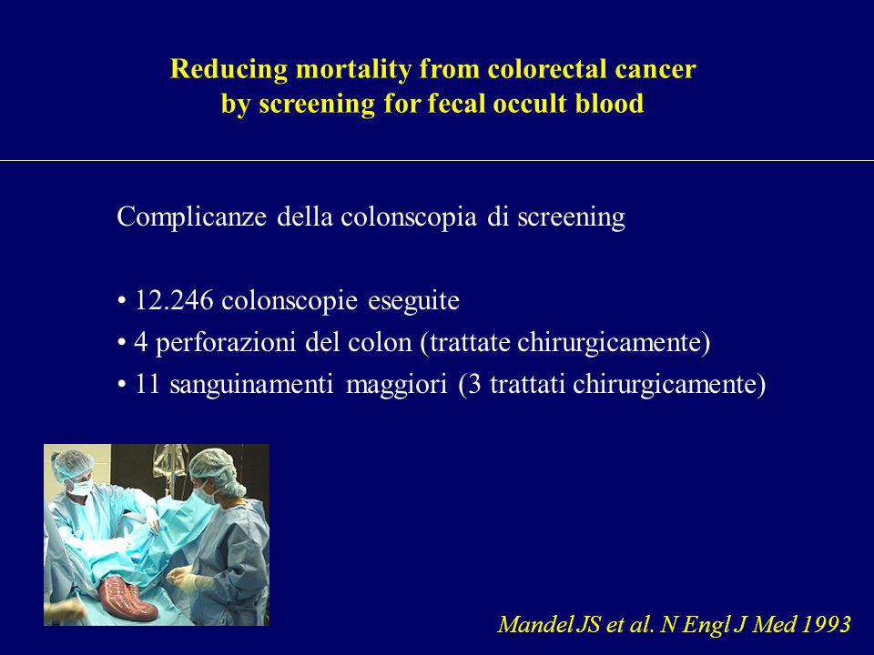 Reducing mortality from colorectal cancer by screening for fecal occult blood Mandel JS et al. N Engl J Med 1993 Complicanze della colonscopia di scre